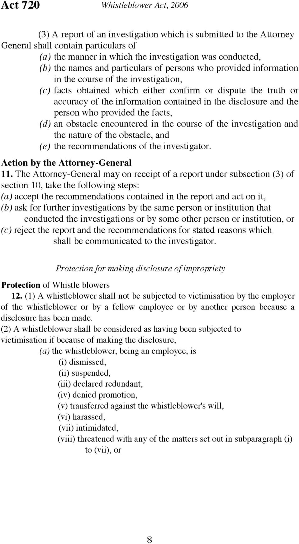 in the disclosure and the person who provided the facts, (d) an obstacle encountered in the course of the investigation and the nature of the obstacle, and (e) the recommendations of the investigator.