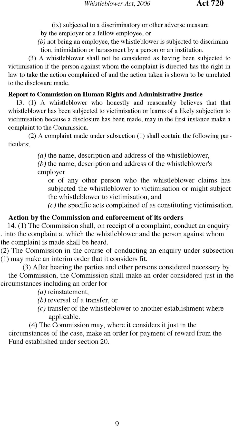 (3) A whistleblower shall not be considered as having been subjected to victimisation if the person against whom the complaint is directed has the right in law to take the action complained of and