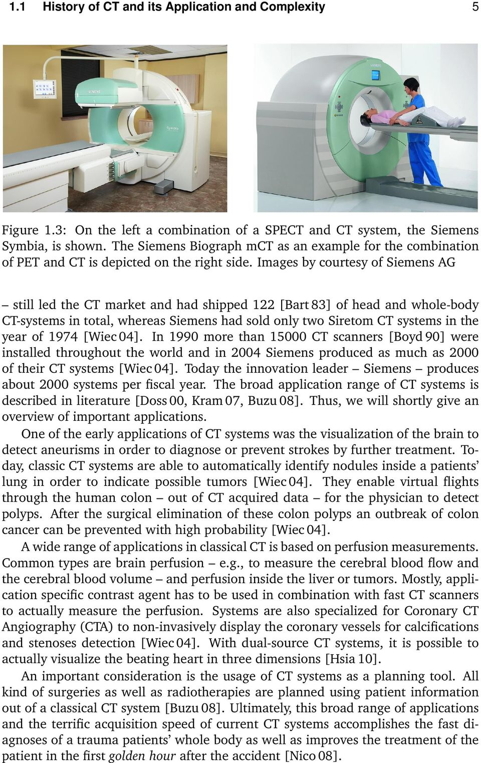 Images by courtesy of Siemens AG still led the CT market and had shipped 122 [Bart 83] of head and whole-body CT-systems in total, whereas Siemens had sold only two Siretom CT systems in the year of