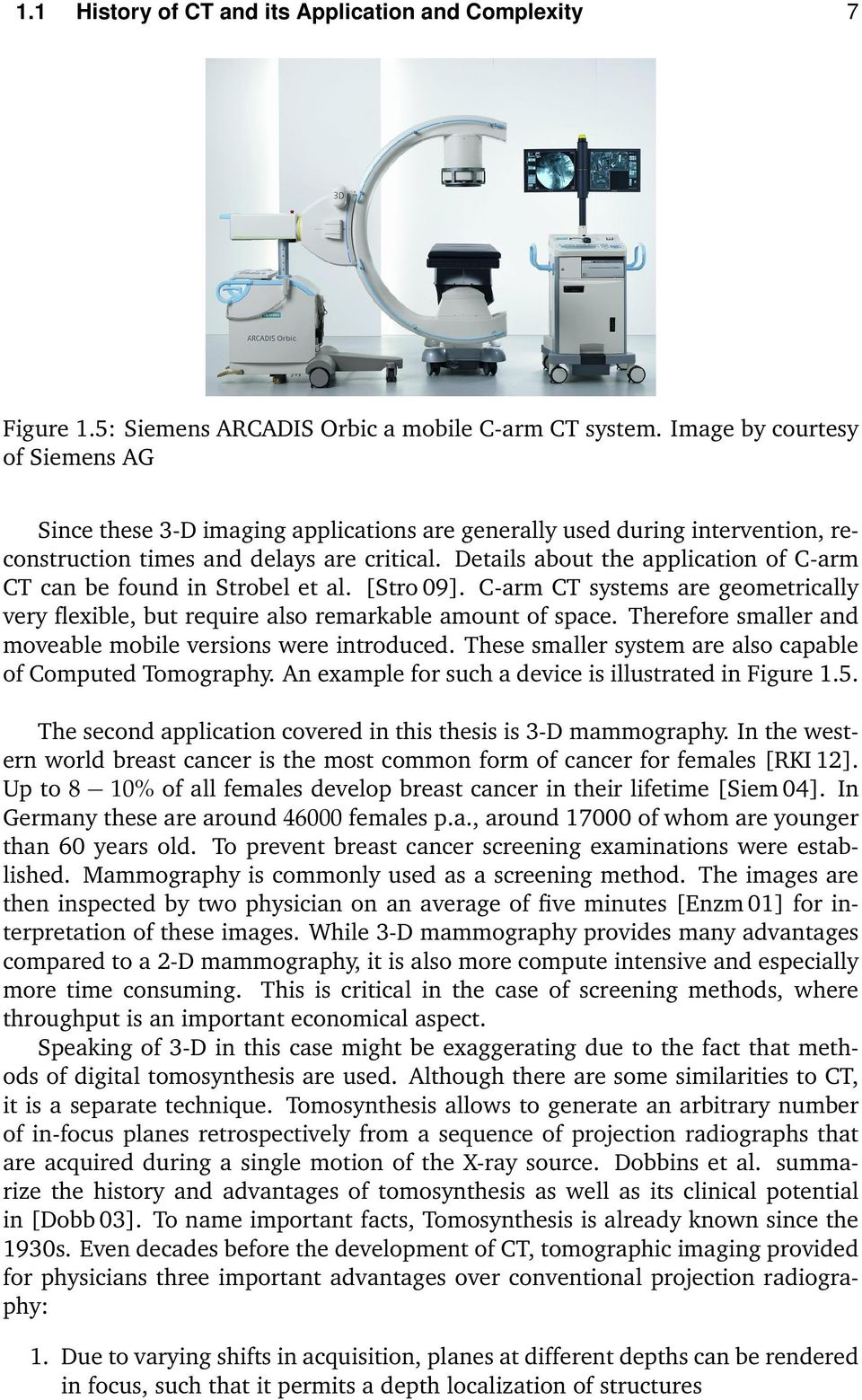 Details about the application of C-arm CT can be found in Strobel et al. [Stro 09]. C-arm CT systems are geometrically very flexible, but require also remarkable amount of space.