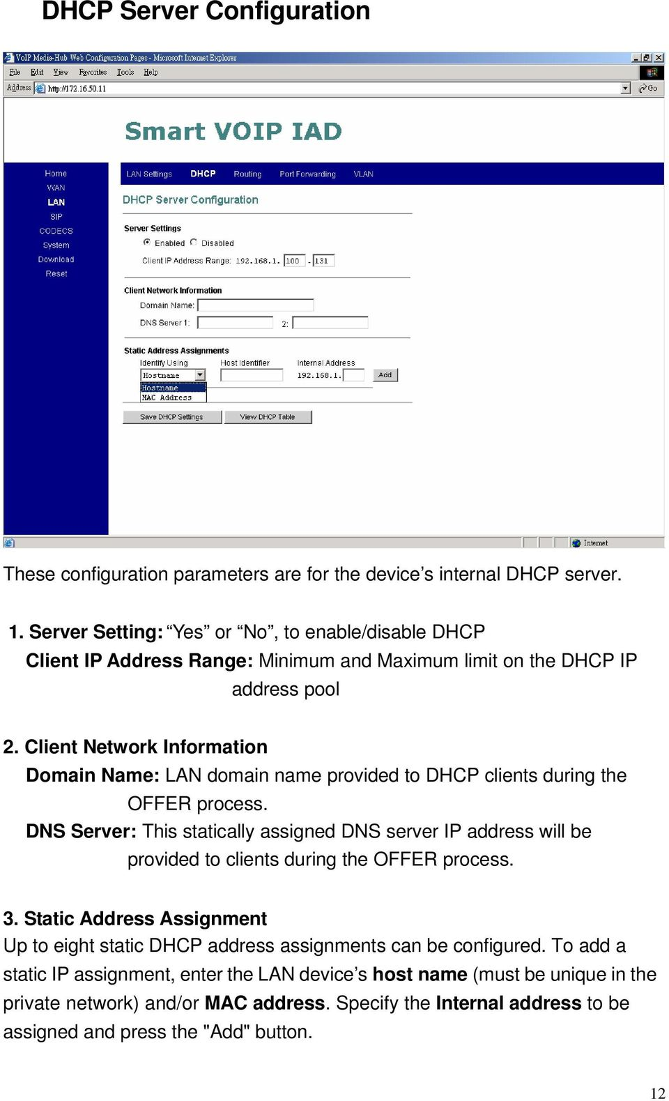 Client Network Information Domain Name: LAN domain name provided to DHCP clients during the OFFER process.