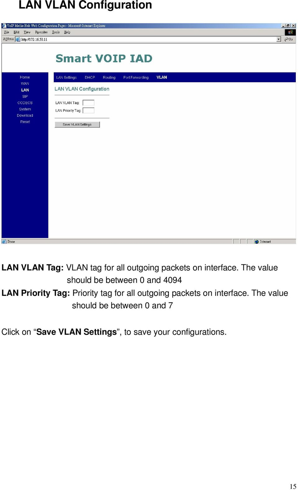 The value should be between 0 and 4094 LAN Priority Tag: Priority tag