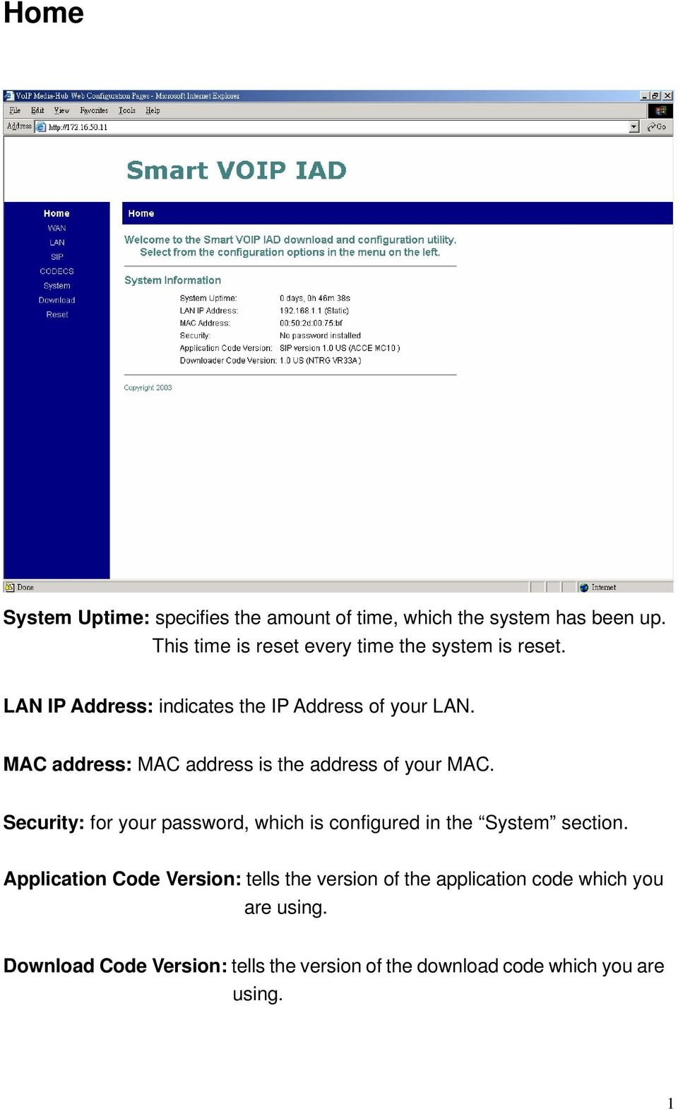 MAC address: MAC address is the address of your MAC.