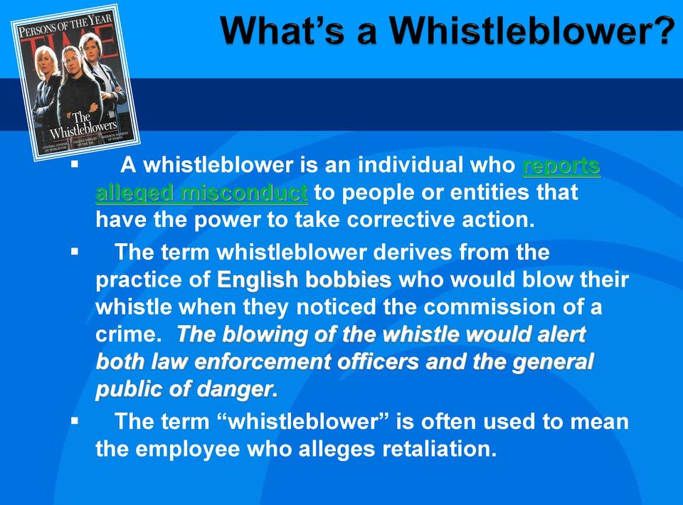 The term whistleblower derives from the practice of English bobbies who would blow their whistle when they noticed