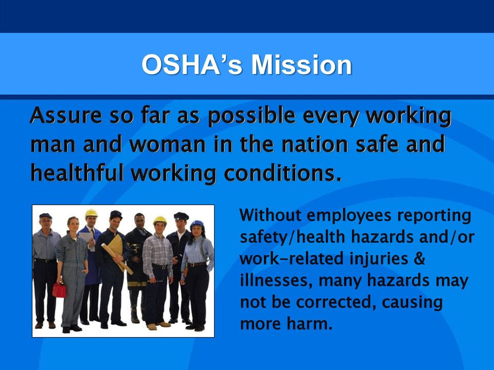 Without employees reporting safety/health hazards and/or