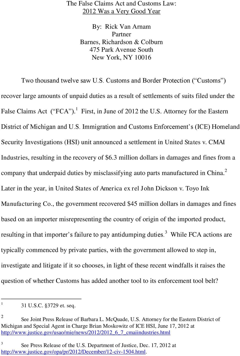 Customs and Border Protection ( Customs ) recover large amounts of unpaid duties as a result of settlements of suits filed under the False Claims Act ( FCA ). 1 First, in June of 2012 the U.S.