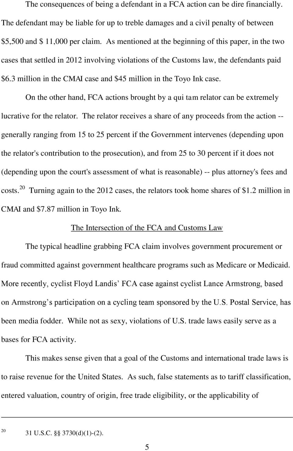 3 million in the CMAI case and $45 million in the Toyo Ink case. On the other hand, FCA actions brought by a qui tam relator can be extremely lucrative for the relator.