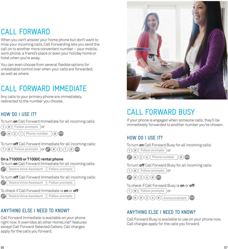 CALL FORWARD IMMEDIATE Any calls to your primary phone are immediately redirected to the number you choose.