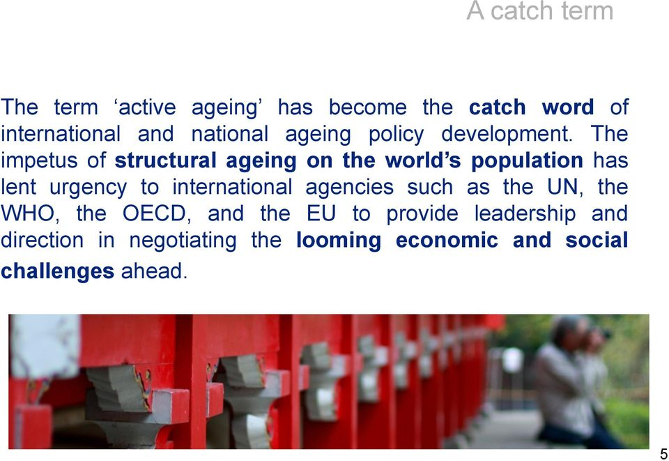 The impetus of structural ageing on the world s population has lent urgency to international