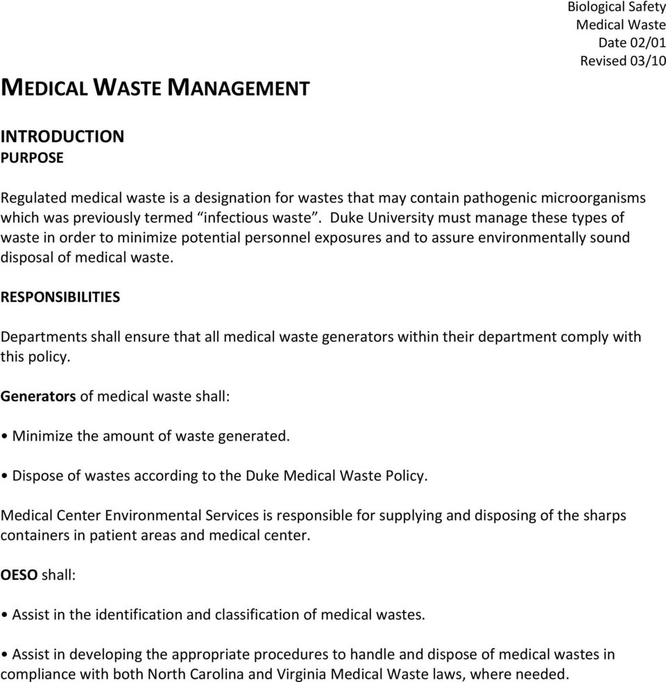 RESPONSIBILITIES Departments shall ensure that all medical waste generators within their department comply with this policy. Generators of medical waste shall: Minimize the amount of waste generated.