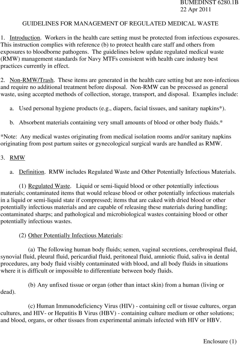 The guidelines below update regulated medical waste (RMW) management standards for Navy MTFs consistent with health care industry best practices currently in effect. 2. Non-RMW/Trash.
