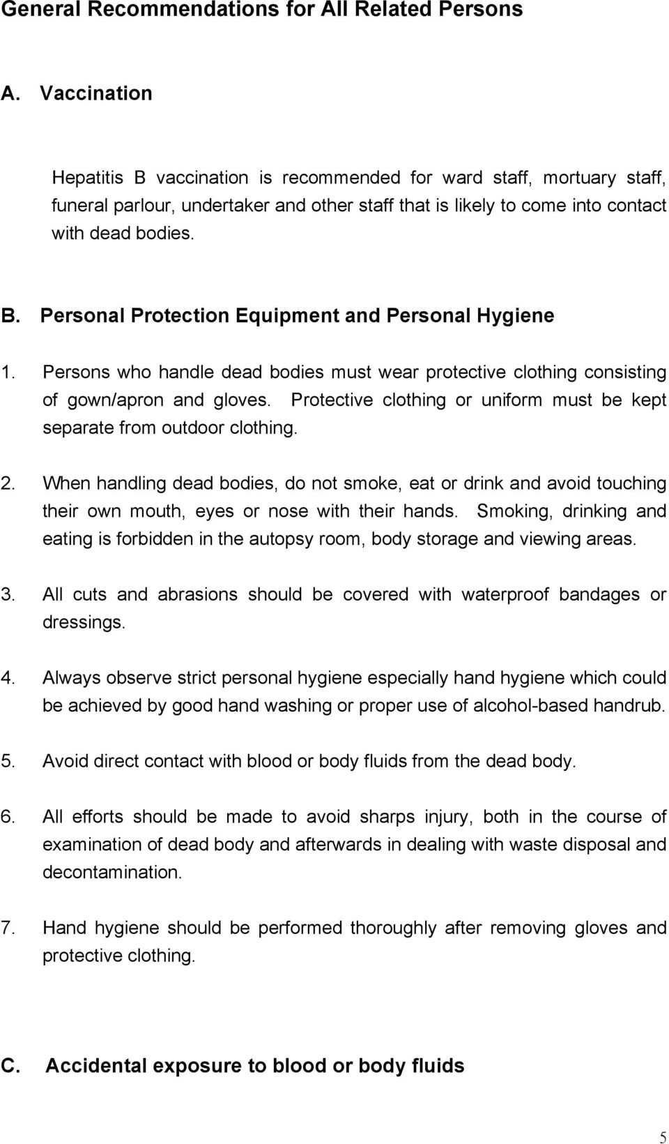 Persons who handle dead bodies must wear protective clothing consisting of gown/apron and gloves. Protective clothing or uniform must be kept separate from outdoor clothing. 2.