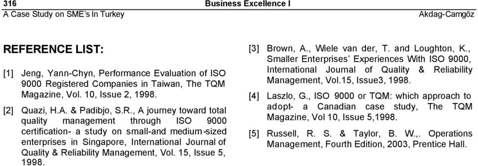 Vol. 15, Issue 5, 1998. [3] Brown, A., Wiele van der, T. and Loughton, K., Smaller Enterprises Experiences With ISO 9000, International Journal of Quality & Reliability Management, Vol.