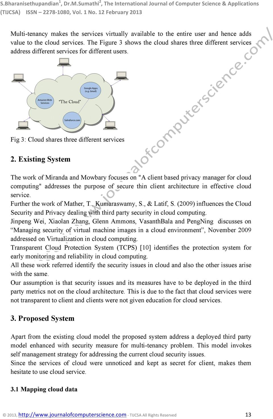 "Existing System The work of Miranda and Mowbary focuses on ""A client based privacy manager for cloud computing"" addresses the purpose of secure thin client architecture in effective cloud service."