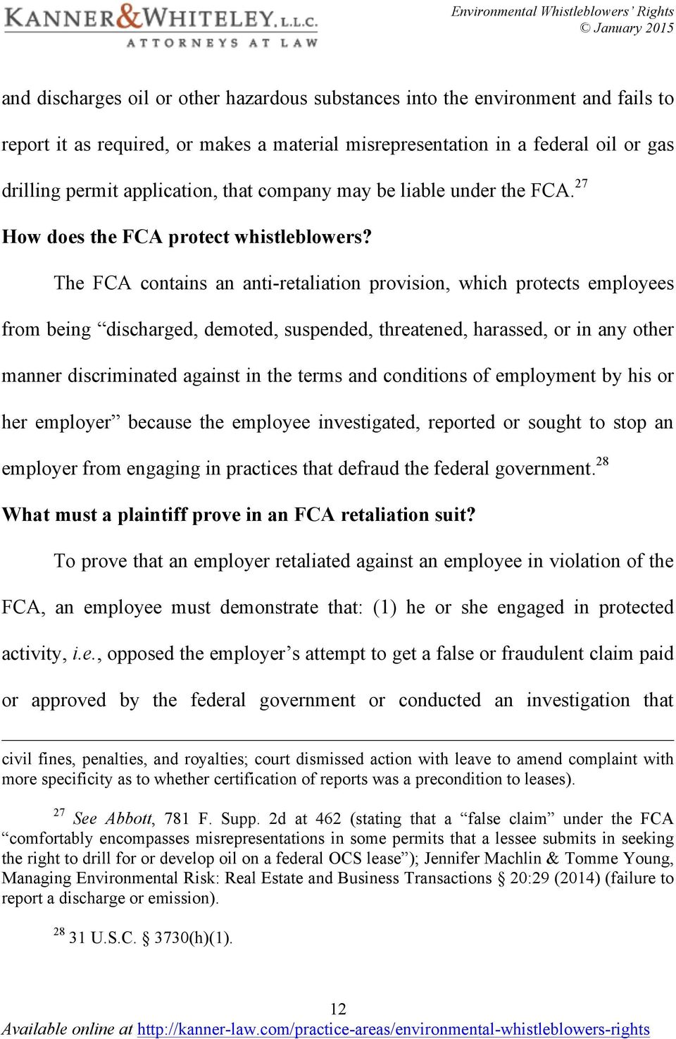 The FCA contains an anti-retaliation provision, which protects employees from being discharged, demoted, suspended, threatened, harassed, or in any other manner discriminated against in the terms and