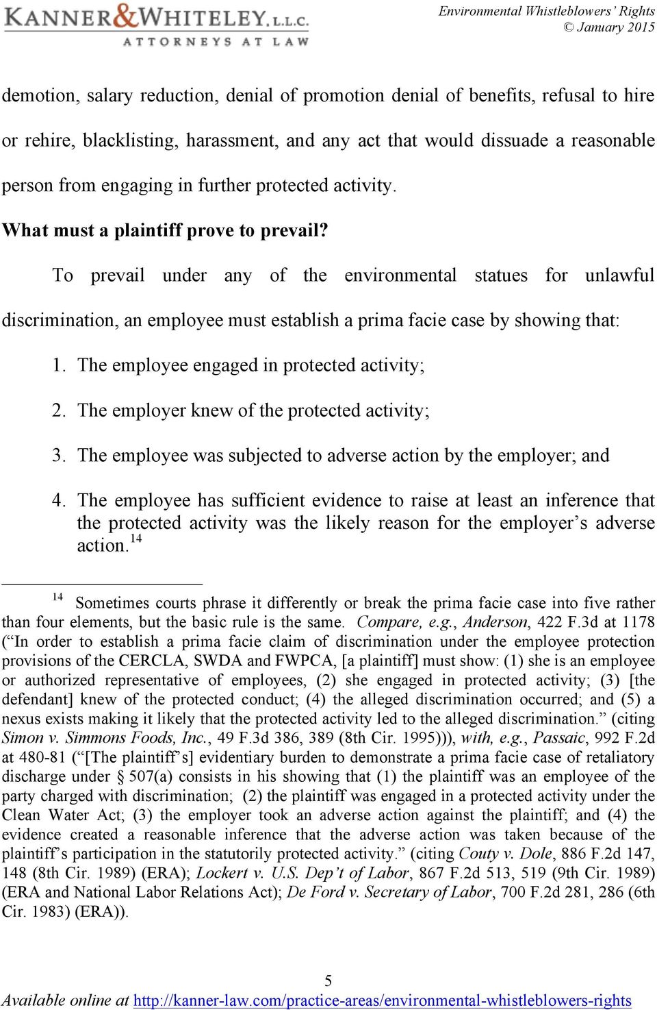 To prevail under any of the environmental statues for unlawful discrimination, an employee must establish a prima facie case by showing that: 1. The employee engaged in protected activity; 2.