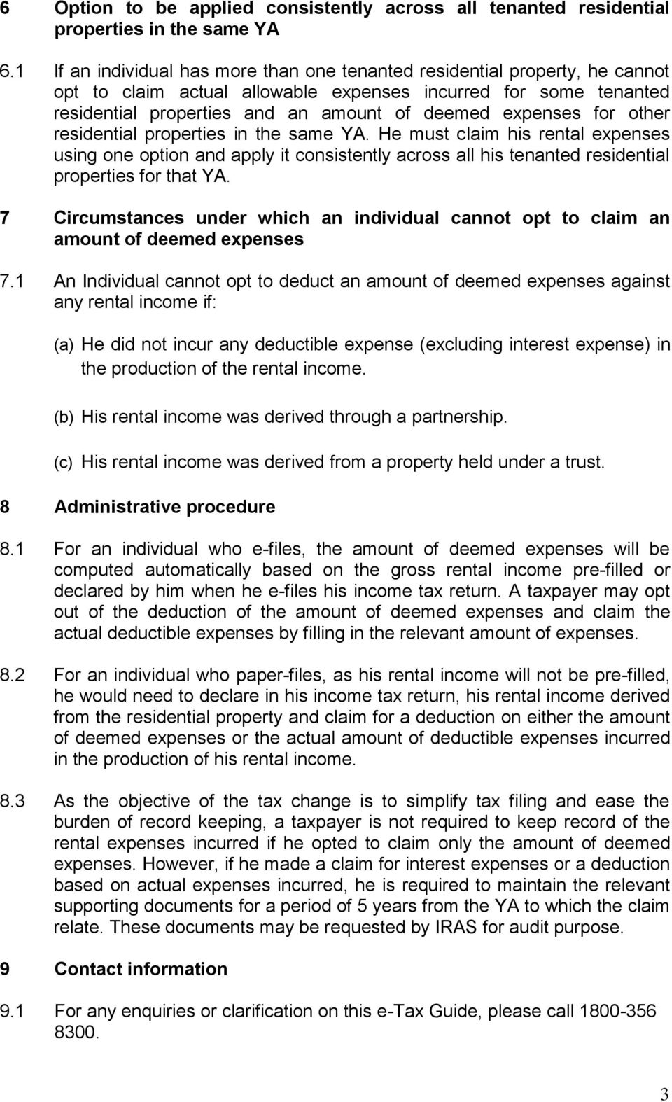 for other residential properties in the same YA. He must claim his rental expenses using one option and apply it consistently across all his tenanted residential properties for that YA.