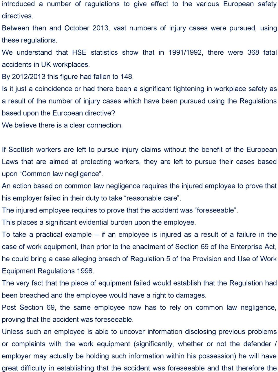 Is it just a coincidence or had there been a significant tightening in workplace safety as a result of the number of injury cases which have been pursued using the Regulations based upon the European