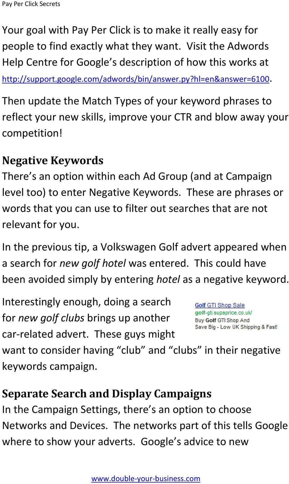Negative Keywords There s an option within each Ad Group (and at Campaign level too) to enter Negative Keywords.