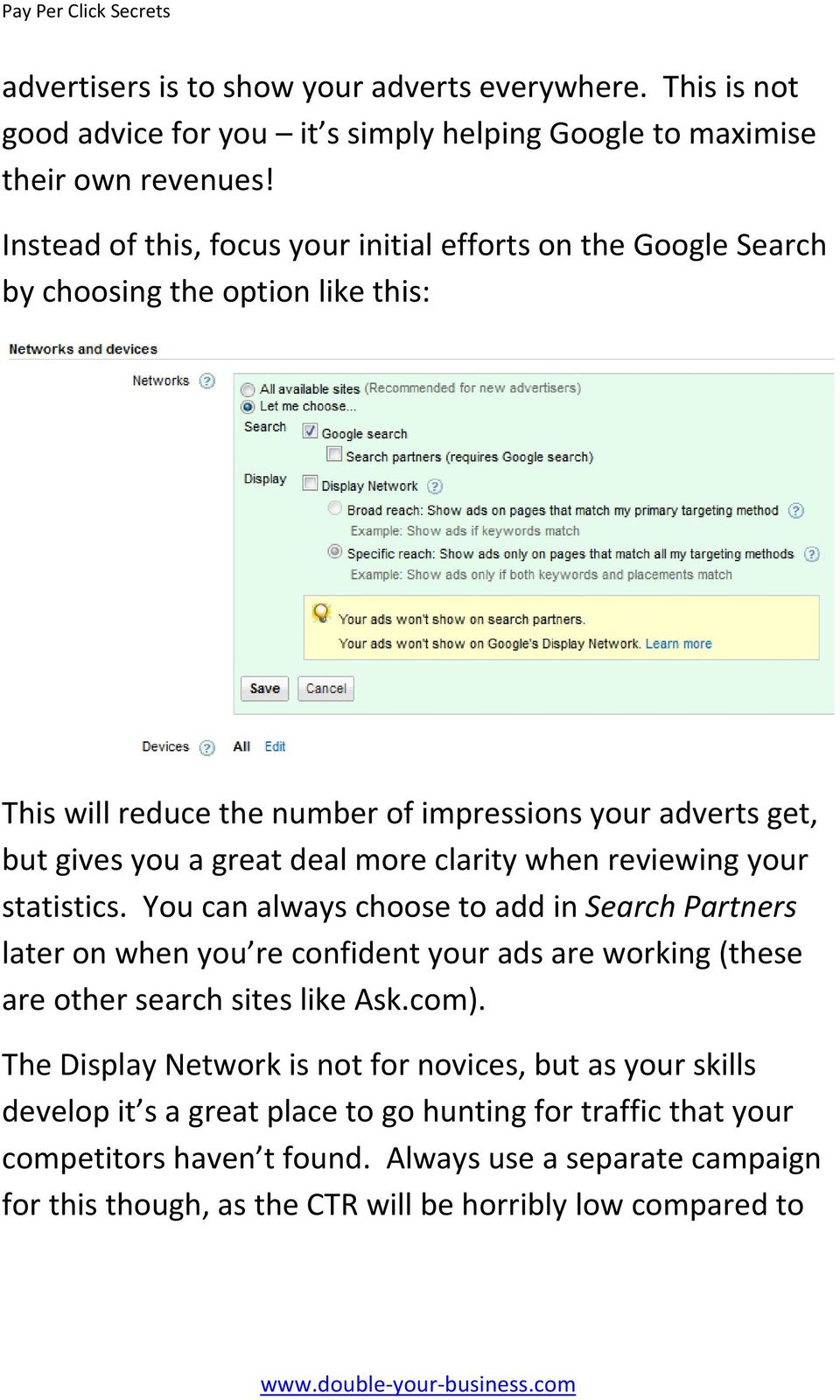 more clarity when reviewing your statistics. You can always choose to add in Search Partners later on when you re confident your ads are working (these are other search sites like Ask.com).