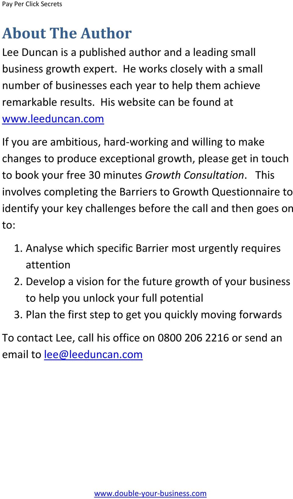 com If you are ambitious, hard working and willing to make changes to produce exceptional growth, please get in touch to book your free 30 minutes Growth Consultation.