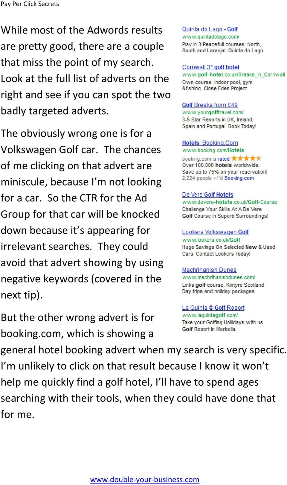 The chances of me clicking on that advert are miniscule, because I m not looking for a car.