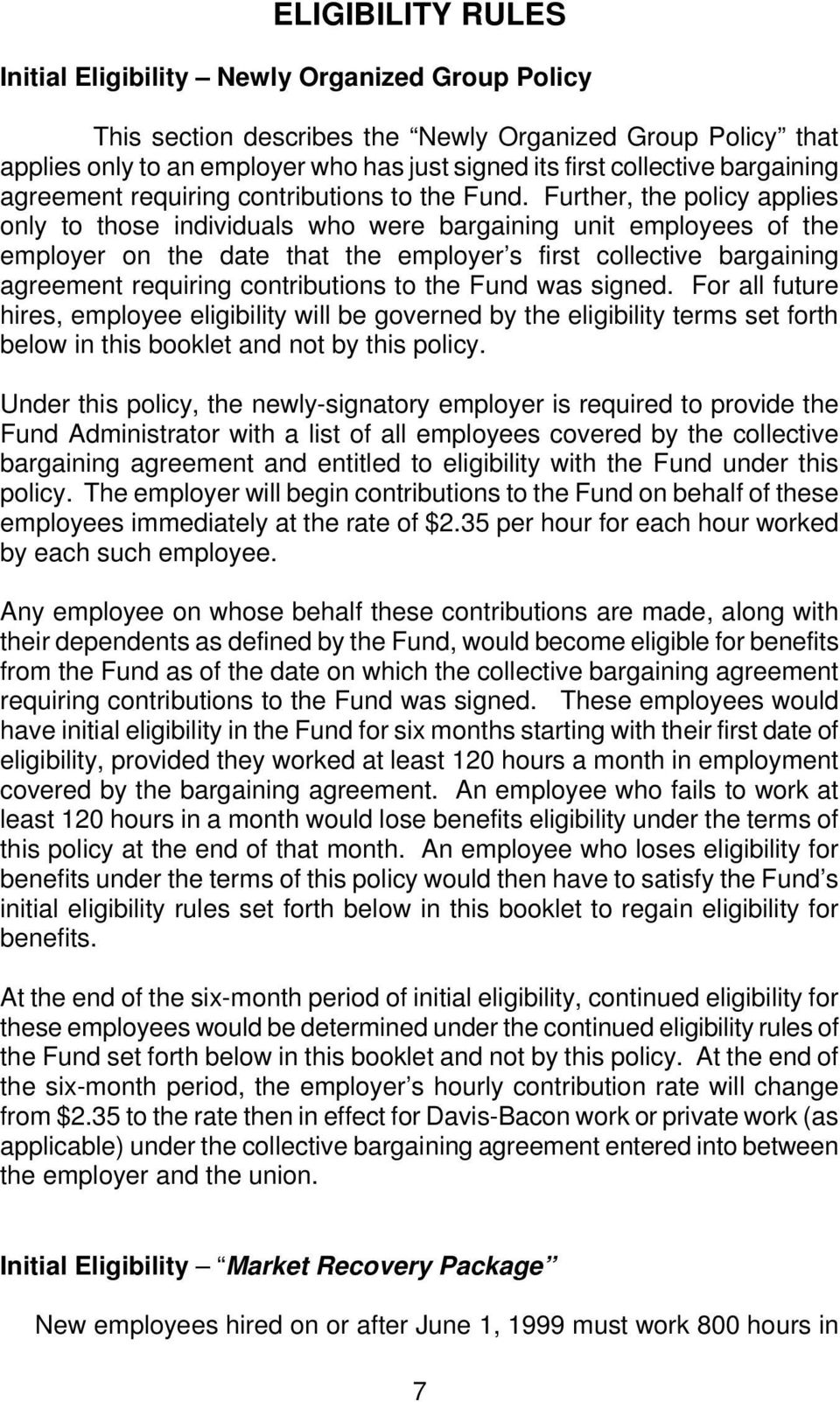 Further, the policy applies only to those individuals who were bargaining unit employees of the employer on the date that the employer s first collective bargaining agreement requiring contributions