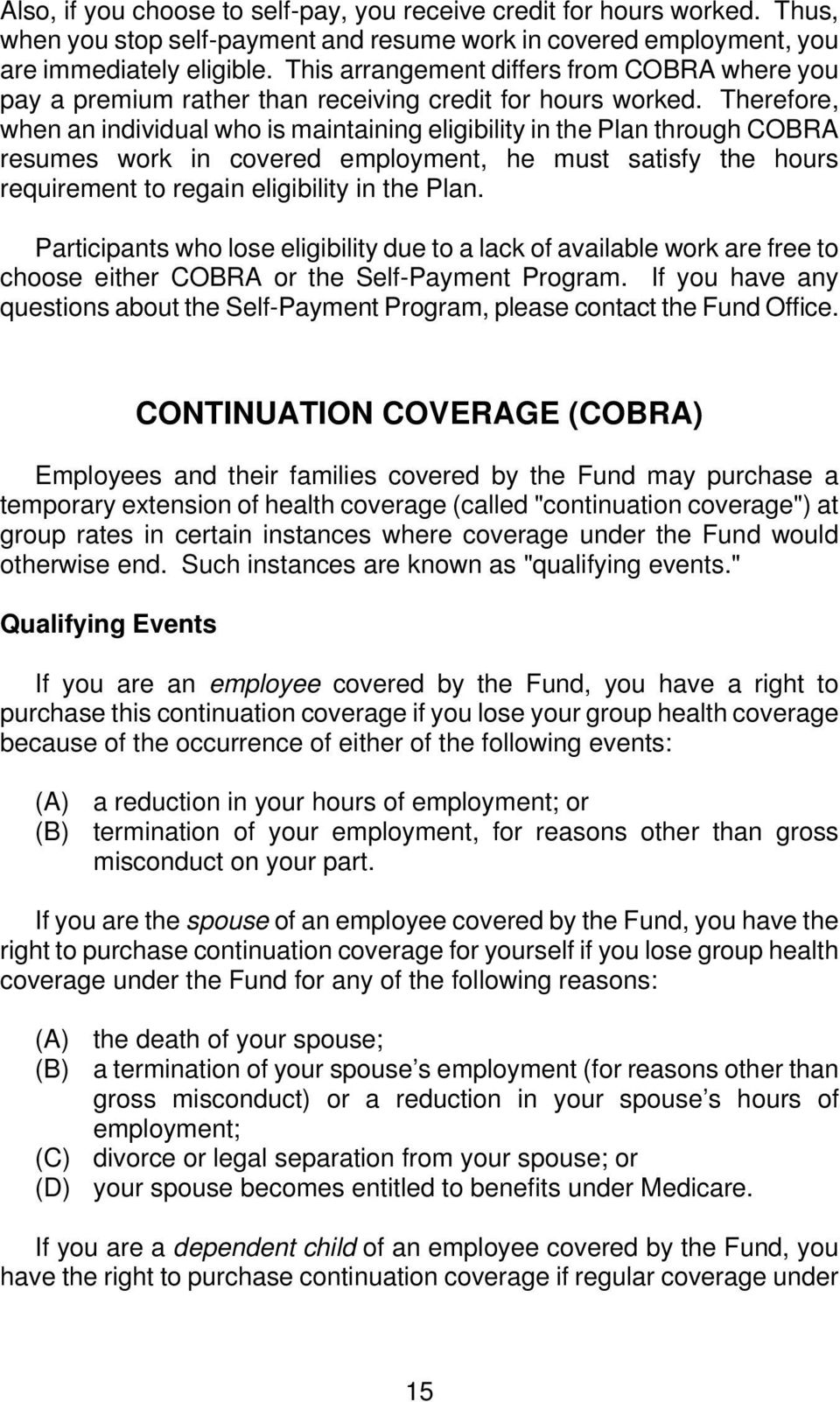 Therefore, when an individual who is maintaining eligibility in the Plan through COBRA resumes work in covered employment, he must satisfy the hours requirement to regain eligibility in the Plan.