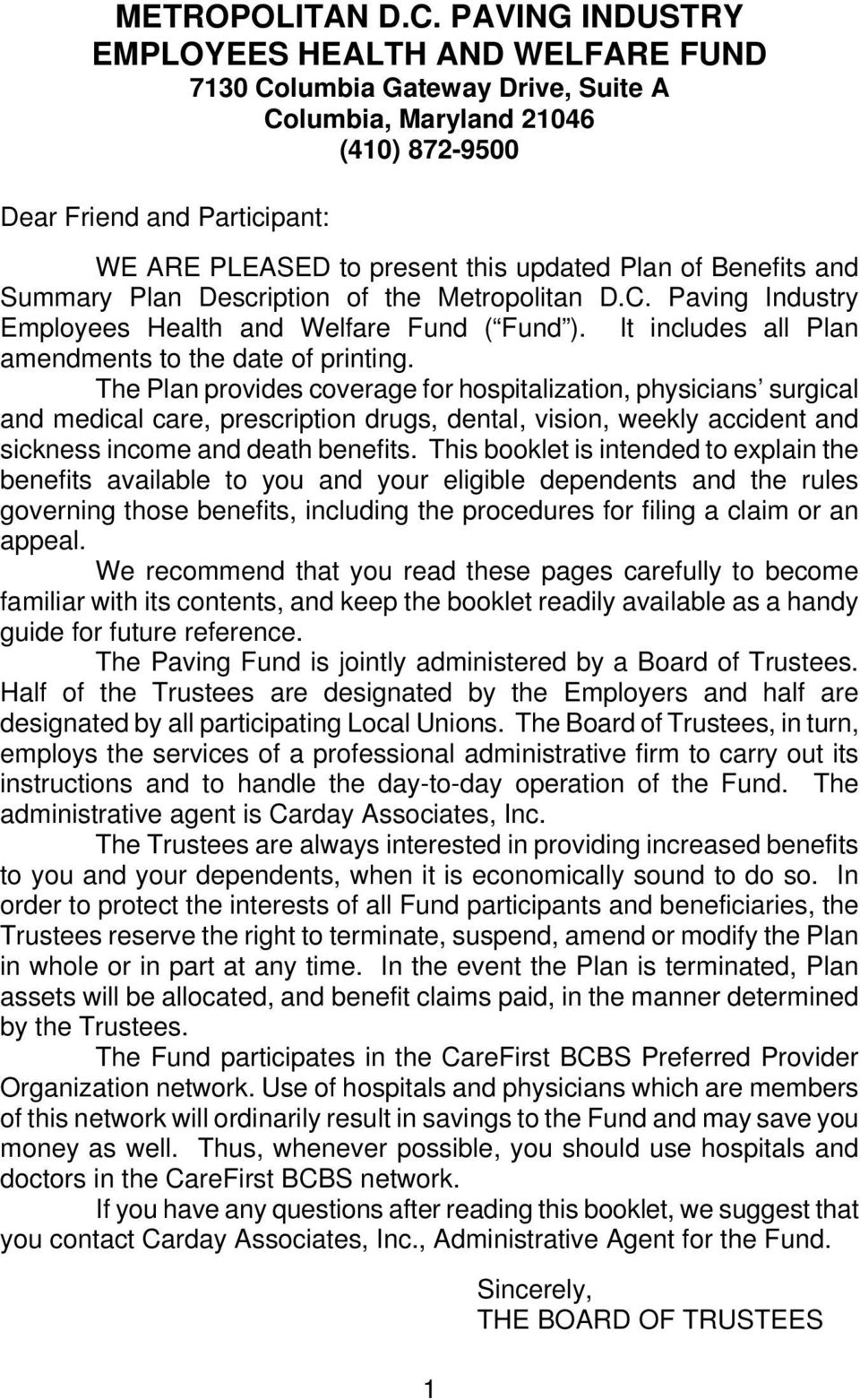 of Benefits and Summary Plan Description of the Metropolitan D.C. Paving Industry Employees Health and Welfare Fund ( Fund ). It includes all Plan amendments to the date of printing.