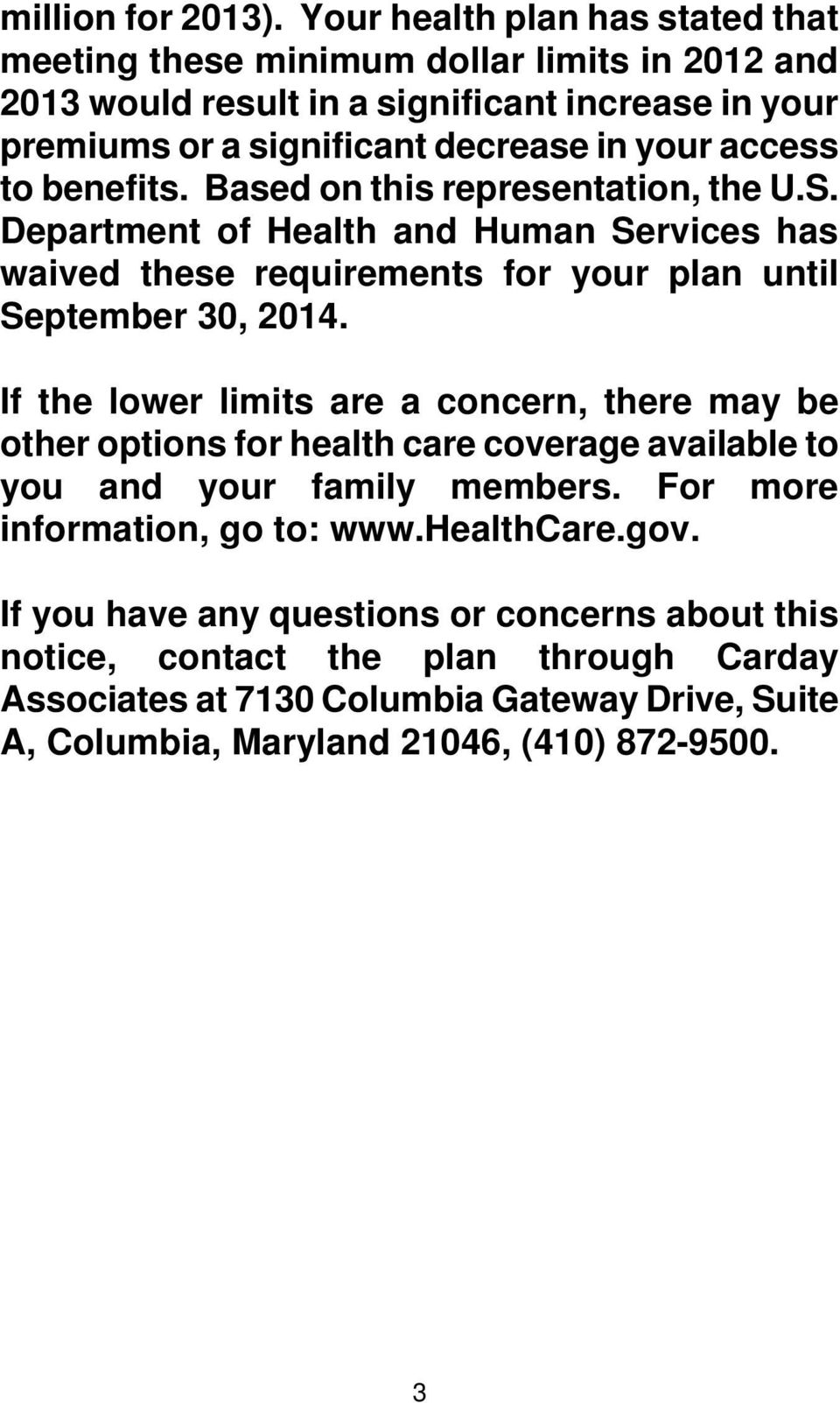 access to benefits. Based on this representation, the U.S. Department of Health and Human Services has waived these requirements for your plan until September 30, 2014.