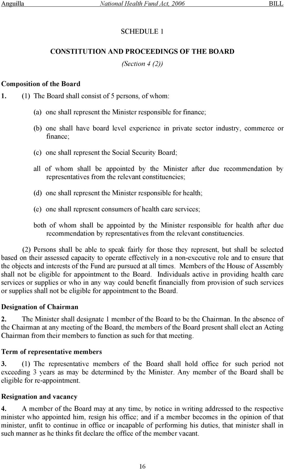 finance; (c) one shall represent the Social Security Board; all of whom shall be appointed by the Minister after due recommendation by representatives from the relevant constituencies; (d) one shall