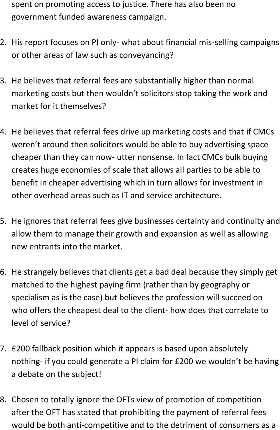 He believes that referral fees are substantially higher than normal marketing costs but then wouldn t solicitors stop taking the work and market for it themselves? 4.