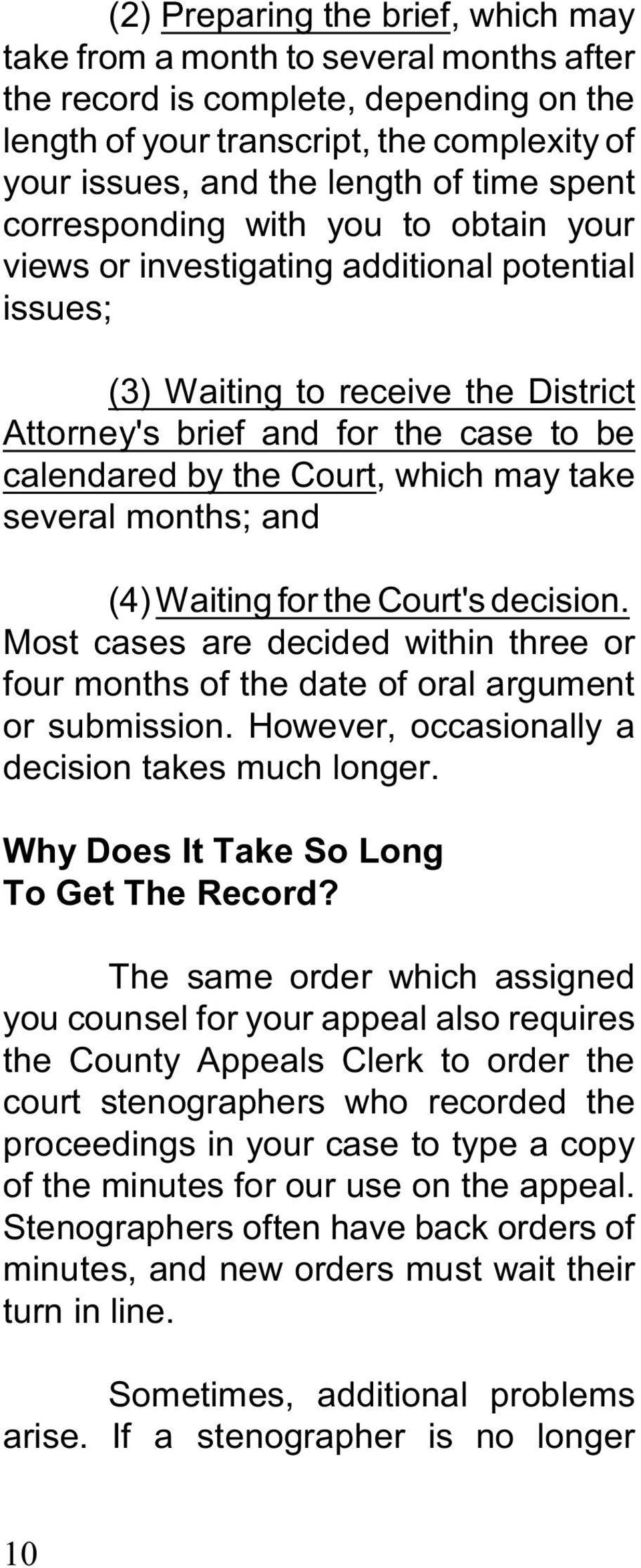 which may take several months; and (4) Waiting for the Court's decision. Most cases are decided within three or four months of the date of oral argument or submission.