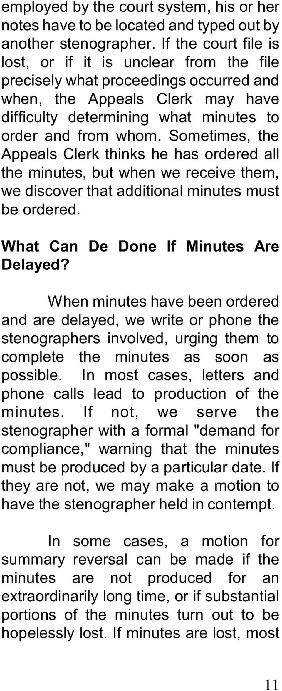 Sometimes, the Appeals Clerk thinks he has ordered all the minutes, but when we receive them, we discover that additional minutes must be ordered. What Can De Done If Minutes Are Delayed?