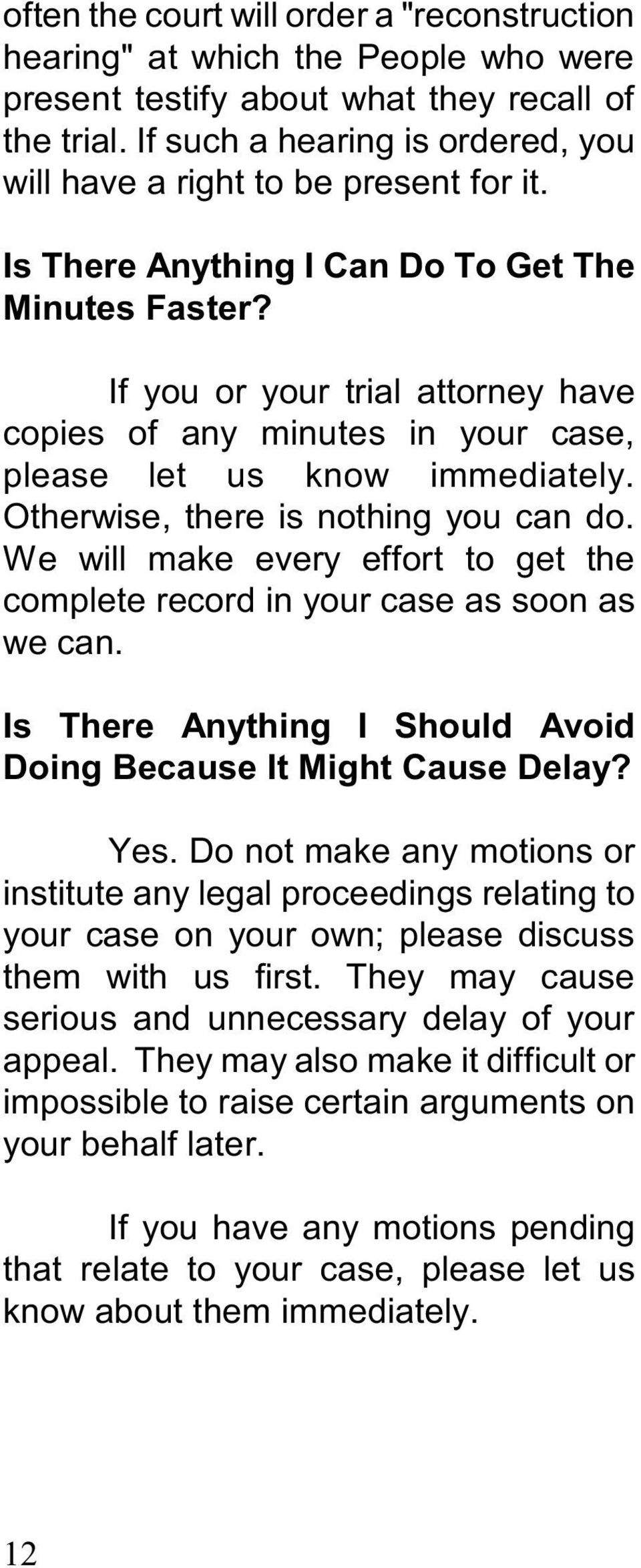 If you or your trial attorney have copies of any minutes in your case, please let us know immediately. Otherwise, there is nothing you can do.