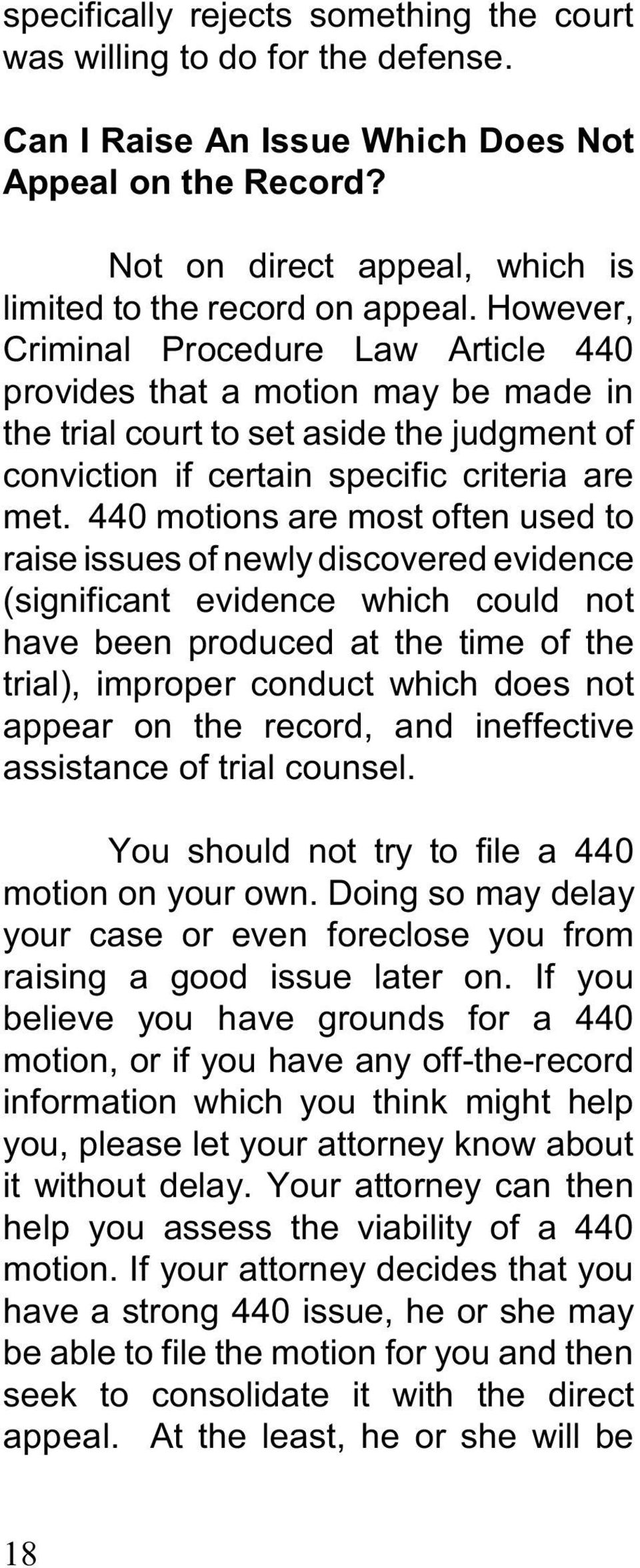 440 motions are most often used to raise issues of newly discovered evidence (significant evidence which could not have been produced at the time of the trial), improper conduct which does not appear