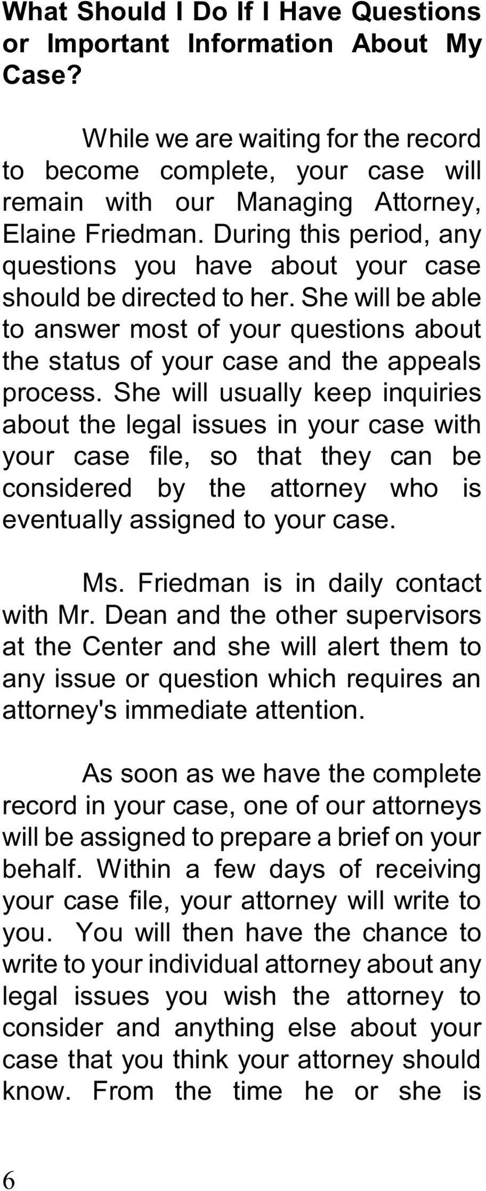 She will usually keep inquiries about the legal issues in your case with your case file, so that they can be considered by the attorney who is eventually assigned to your case. Ms.
