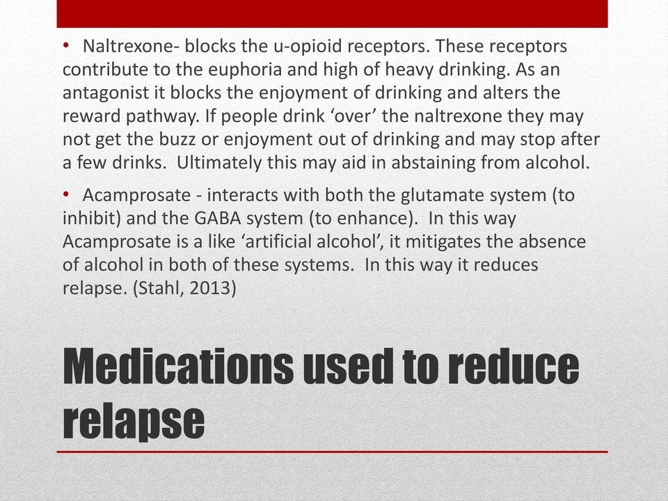 If people drink over the naltrexone they may not get the buzz or enjoyment out of drinking and may stop after a few drinks.
