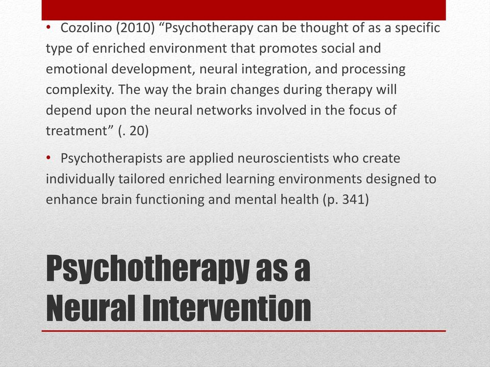 The way the brain changes during therapy will depend upon the neural networks involved in the focus of treatment (.