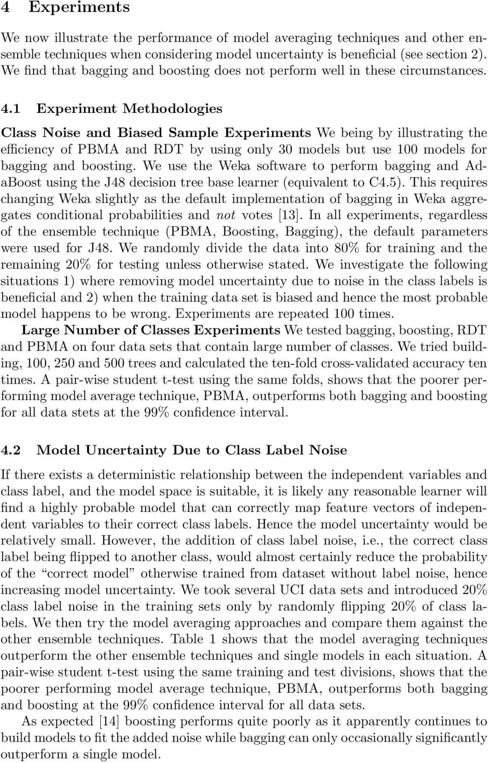 1 Experiment Methodologies Class Noise and Biased Sample Experiments We being by illustrating the efficiency of PBMA and RDT by using only 30 models but use 100 models for bagging and boosting.