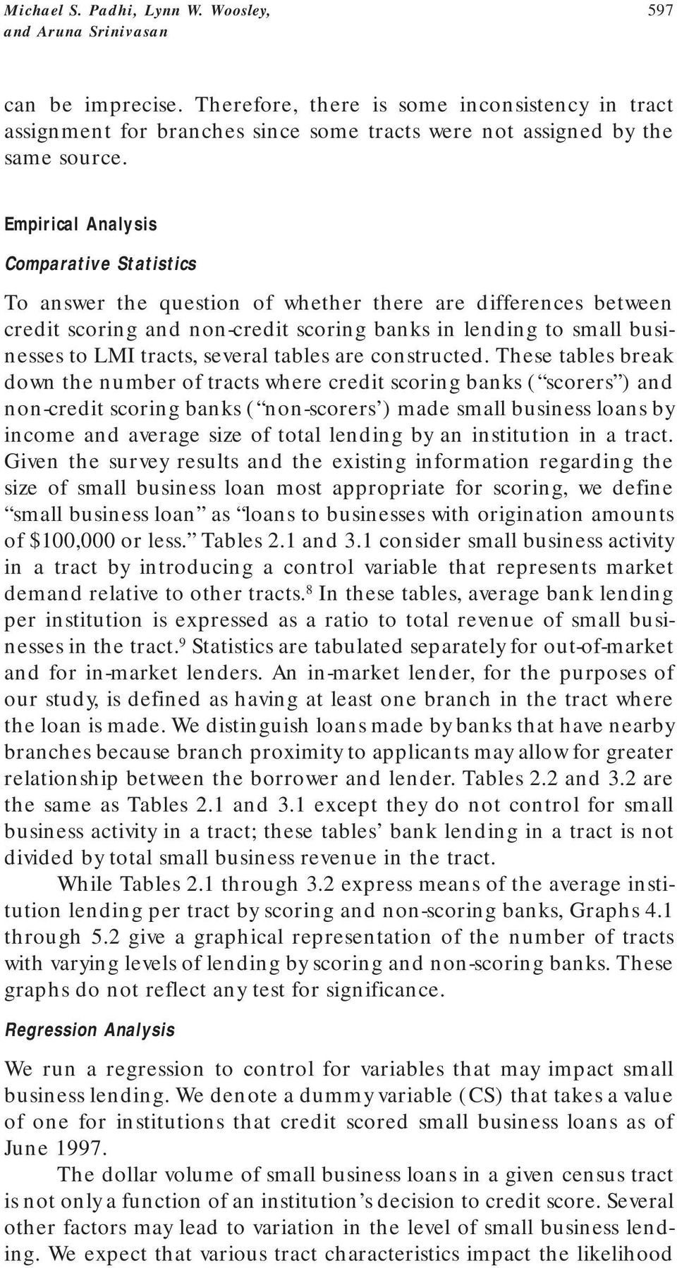 Empirical Analysis Comparative Statistics To answer the question of whether there are differences between credit scoring and non-credit scoring banks in lending to small businesses to LMI tracts,