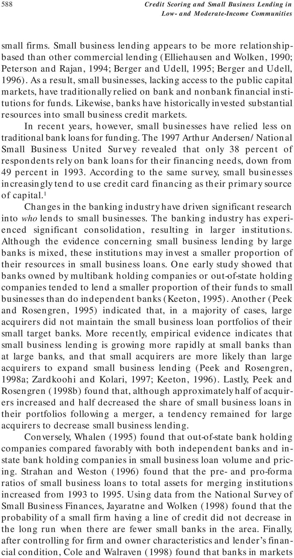 As a result, small businesses, lacking access to the public capital markets, have traditionally relied on bank and nonbank financial institutions for funds.