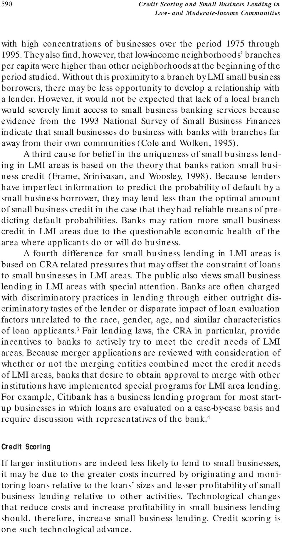 Without this proximity to a branch by LMI small business borrowers, there may be less opportunity to develop a relationship with a lender.