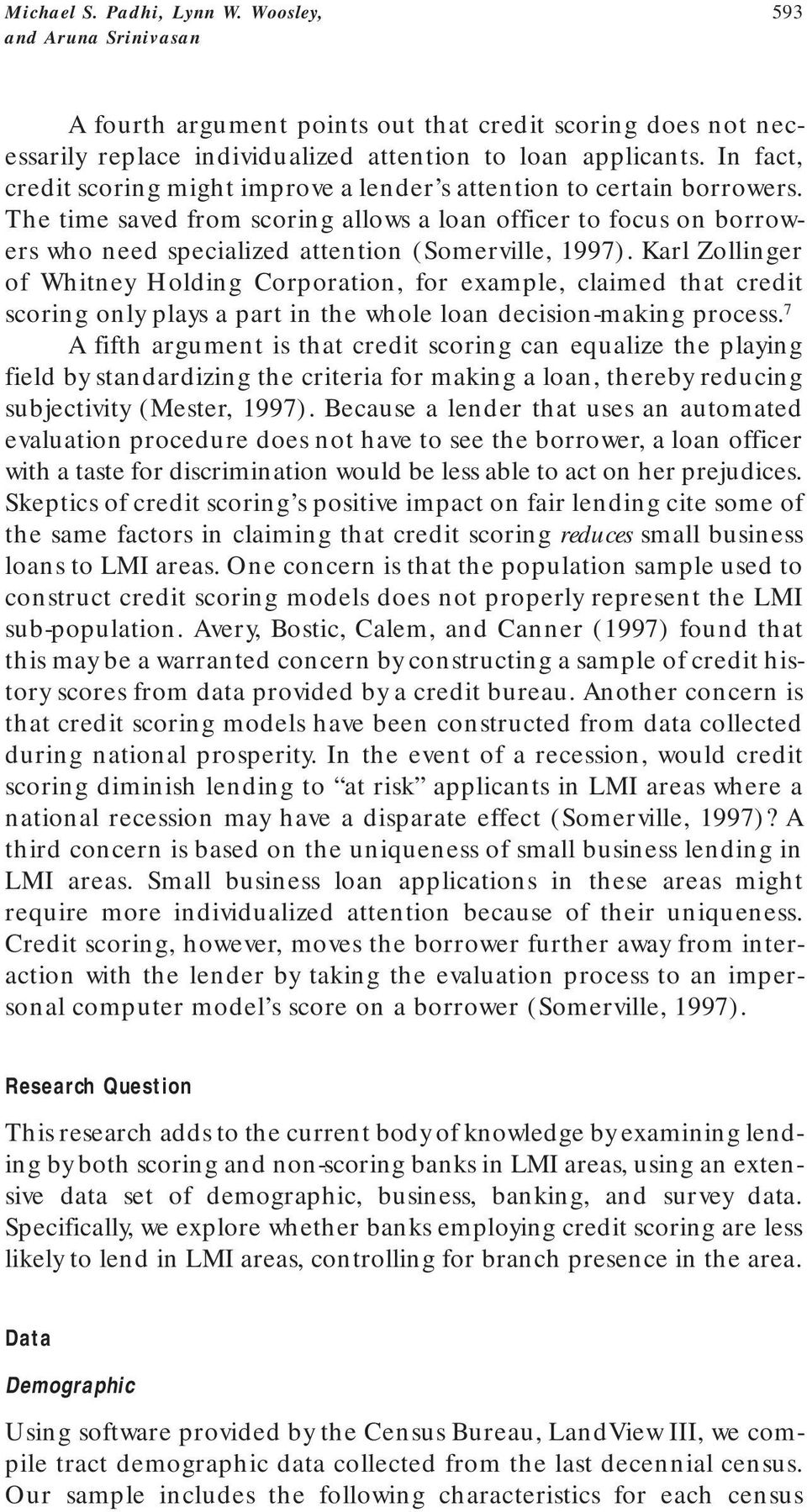 The time saved from scoring allows a loan officer to focus on borrowers who need specialized attention (Somerville, 1997).