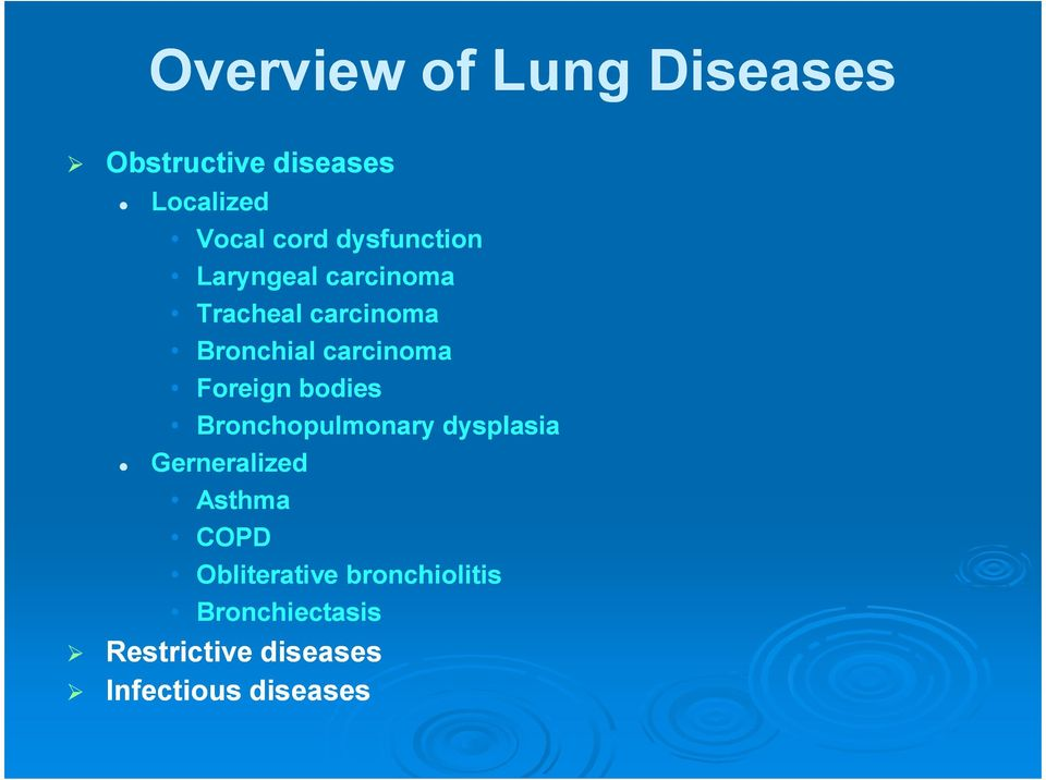 Foreign bodies Bronchopulmonary dysplasia Gerneralized Asthma COPD