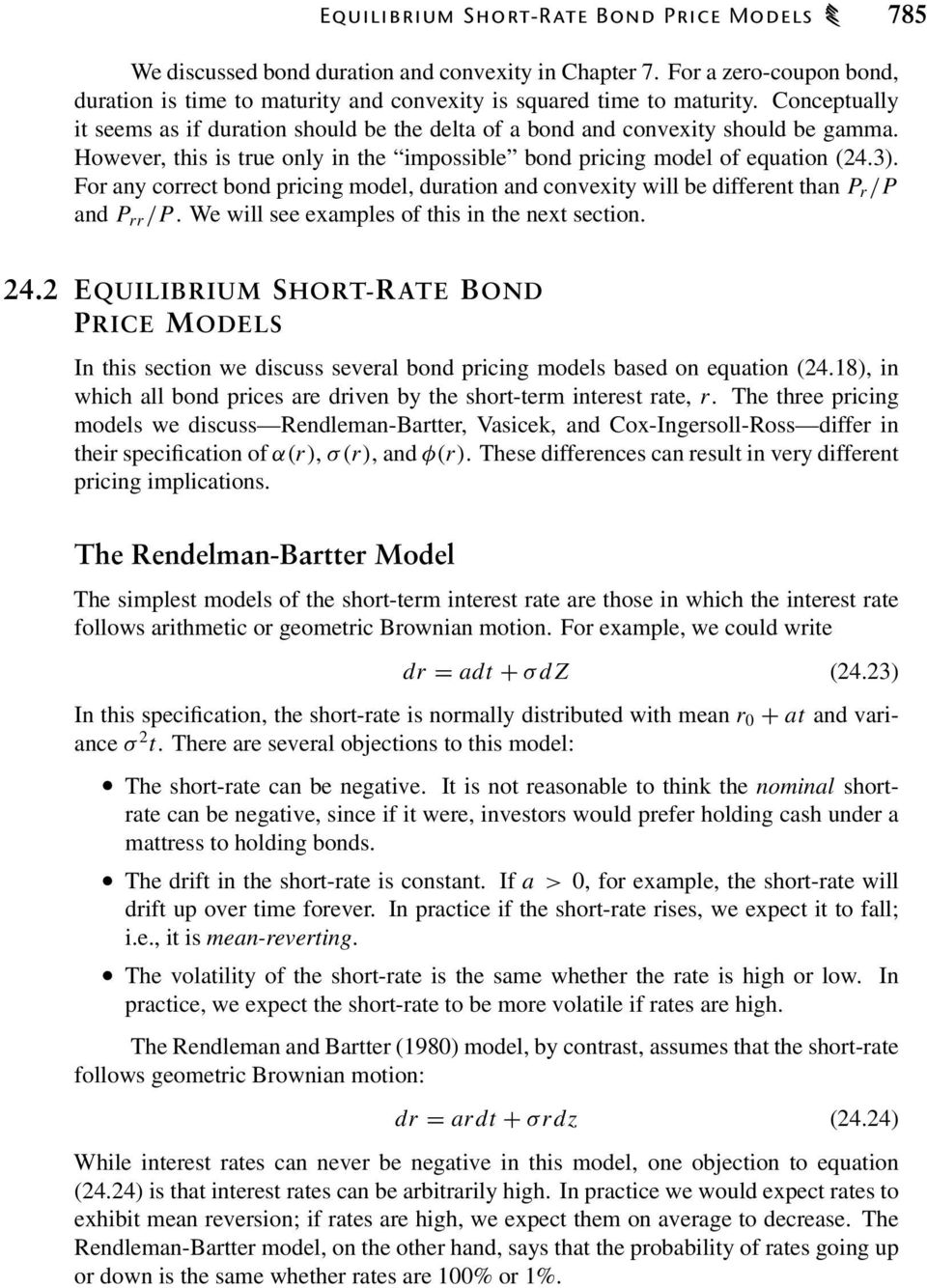 For any correct bond pricing model, duration and convexity will be different than P r /P and P rr /P. We will see examples of this in the next section. 24.