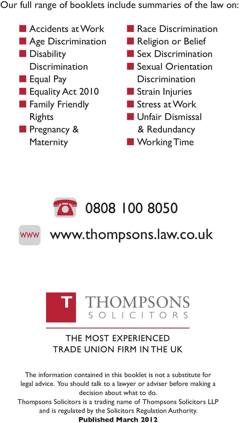 Working Time 0808 100 8050 www.thompsons.law.co.uk The information contained in this booklet is not a substitute for legal advice.