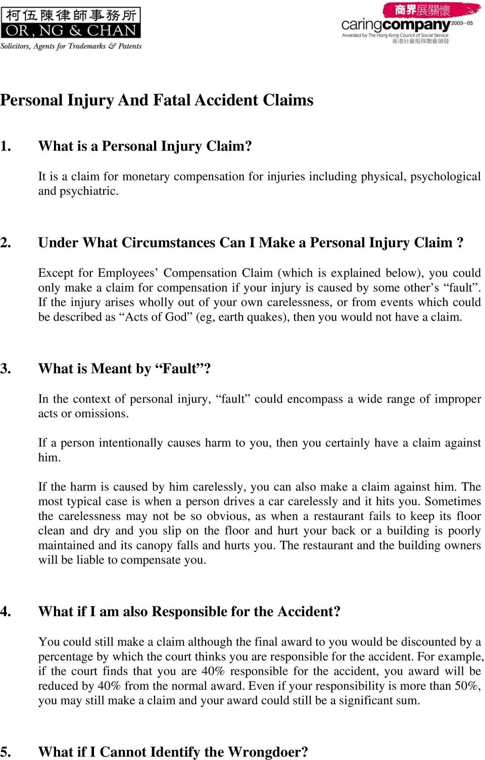 Except for Employees Compensation Claim (which is explained below), you could only make a claim for compensation if your injury is caused by some other s fault.