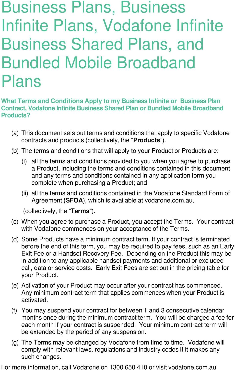 (a) This document sets out terms and conditions that apply to specific Vodafone contracts and products (collectively, the Products ).