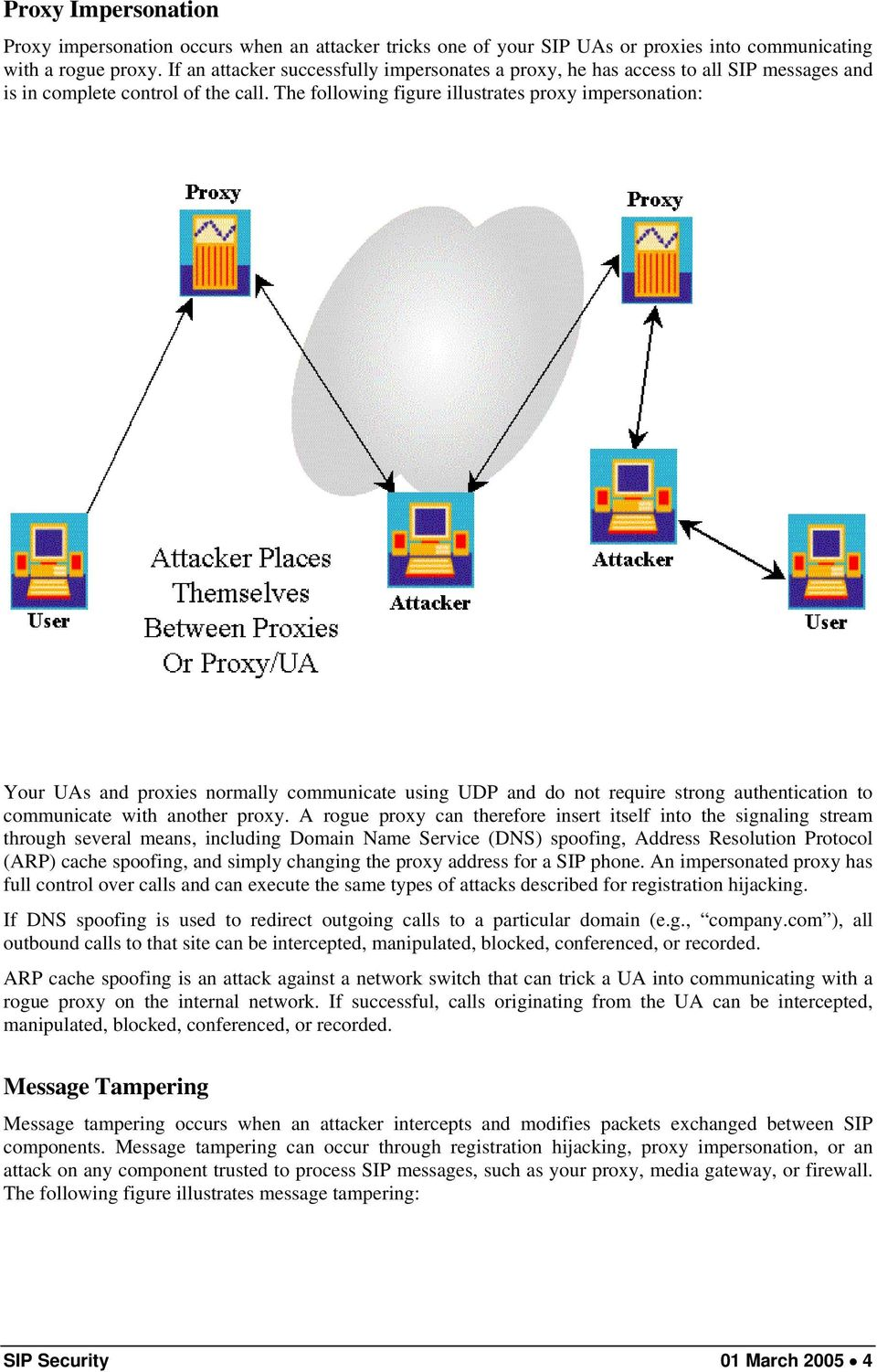 The following figure illustrates proxy impersonation: Your UAs and proxies normally communicate using UDP and do not require strong authentication to communicate with another proxy.